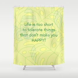 life is too short... Shower Curtain