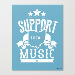 I Support Local Music Canvas Print