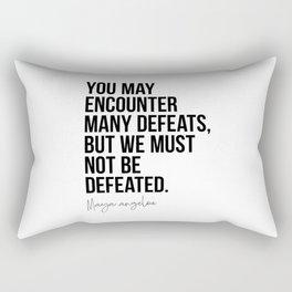 Maya Angelou Quote: You May Encounter Many Defeats Rectangular Pillow