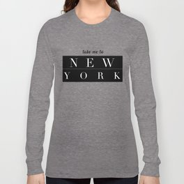 Take Me To New York T-Shirt Long Sleeve T-shirt