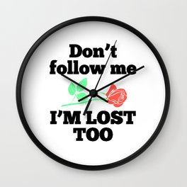 Dont follow me im lost too flower new words 2018 love cute wisdom Wall Clock