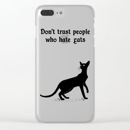 Don't trust people who hate cats Clear iPhone Case