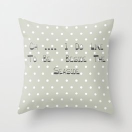 Oh .... i do like to be beside the seaside ~ polka dot ~ poster ~ typography ~ illistration Throw Pillow