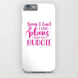 Sorry I Can't I Have Plans With My Budgie mag iPhone Case