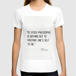 """""""To study philosophy is nothing but to prepare one's self to die."""" Cicero T-shirt"""