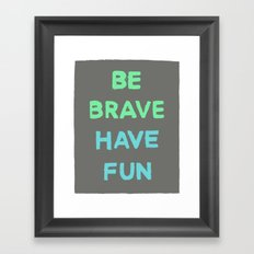 Be Brave Have Fun Framed Art Print