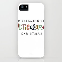 I'm Dreaming of a Multicolored Christmas iPhone Case
