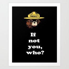 "Smokey says, ""If not you, who?"" Art Print"