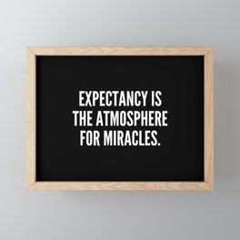 Expectancy is the atmosphere for miracles Framed Mini Art Print