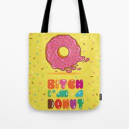 Bitch I'm a Donut Tote Bag