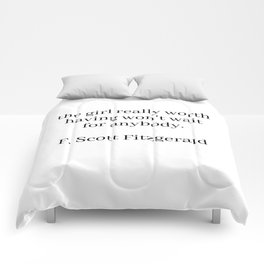 the girl really worth having won't wait for anybody (fitzgerald quote) Comforters