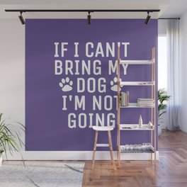 If I Can't Bring My Dog I'm Not Going (Ultra Violet) Wall Mural