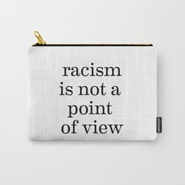 Racism is not a point of view Carry-All Pouch