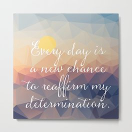 Every Day is A New Chance motivational art  Metal Print