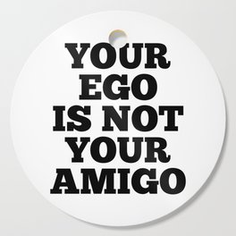 Your Ego is Not Your Amigo Cutting Board