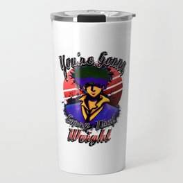Your Gonna Carry That Weight Travel Mug