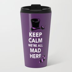 Keep Calm, We're All Mad Here Travel Mug