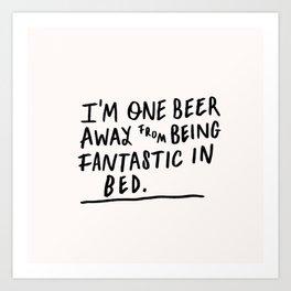 One beer away Art Print