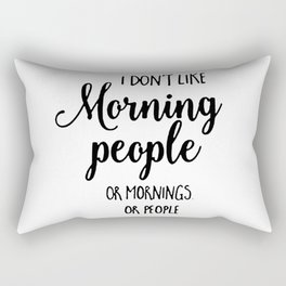 I don't like morning people or mornings or people Rectangular Pillow