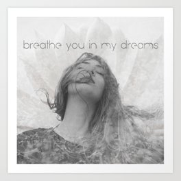 Breathe you in my dreams Art Print