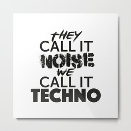 They Call it Noise we call it Techno Metal Print