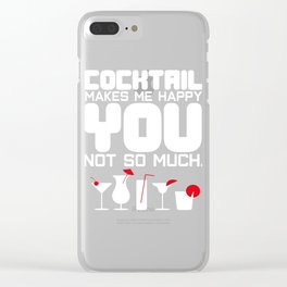 cocktail makes me happy Shots Party Alcohol trust me Bartender Beer Waiter Liquor Bistro Glass Tequi Clear iPhone Case