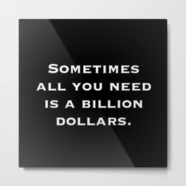 BILLION DOLLARS Metal Print