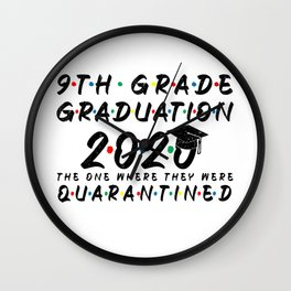 9th Grade Graduation 2020 The One Where They were Quarantined Funny Class of 2020 Wall Clock