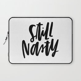 Still Nasty Laptop Sleeve