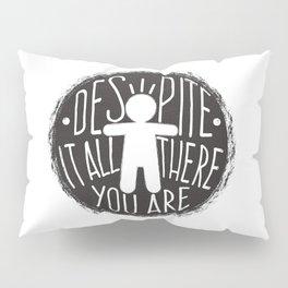 Despite It All Pillow Sham