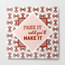 Geometric pattern Fake it until you'll make it, red Metal Print