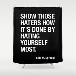 Haters Gonna Hate. But You Are Your Own Number One Hater - Cole Sprouse Tweet About Haters Shower Curtain