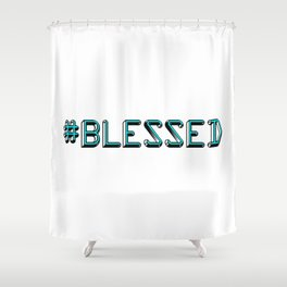 #Blessed Shower Curtain