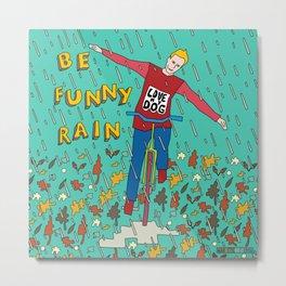 Be Funny Rain Metal Print