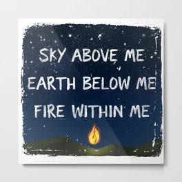 Sky Above Me, Earth Below Me, Fire Within Me Metal Print