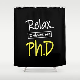 Relax I Have My Ph.D Funny PhD Graduate Gift Shower Curtain