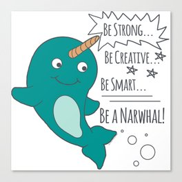 Be A Narwhal! Canvas Print