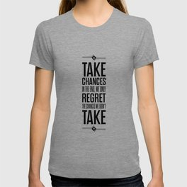 Lab No. 4 - Take Chances In The End Typography Quotes Poster T-shirt