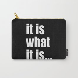 it is what it is (on black) Carry-All Pouch