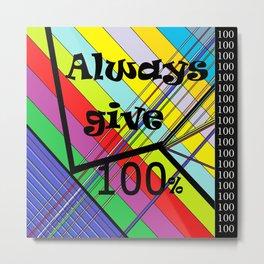 Always Give 100% Metal Print