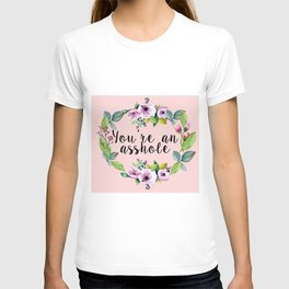 You're an asshole - pretty florals T-shirt