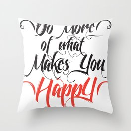 Do what Makes Happy Throw Pillow