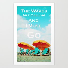 The waves are calling and I must go Art Print