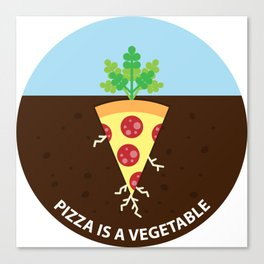 Pizza is a Vegetable Canvas Print