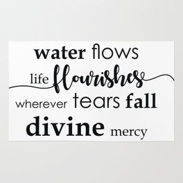 Wherever water flows life flourishes - Wherever tears fall divine mercy is shown Rug