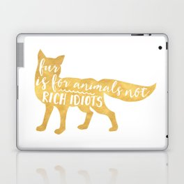 FUR IS FOR ANIMALS NOT RICH IDIOTS vegan fox quote Laptop & iPad Skin