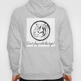 Don't play with the tiger! Hoody