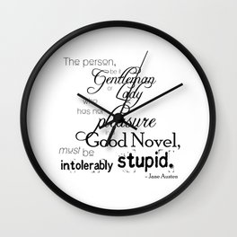Pleasure in a Good Novel - Jane Austen quote Wall Clock
