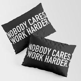 Nobody cares, work harder. Pillow Sham
