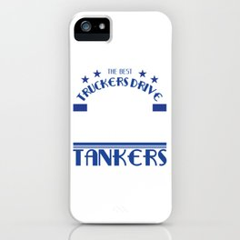 """Are you a proffesional driver?""""The Best Truckers Drive Tankers""""a unique T-shirt deisgn made for you! iPhone Case"""